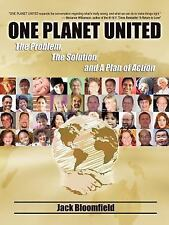 One Planet United : The Problem the Solution and A Plan of Action by Jack...