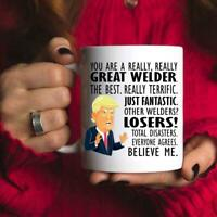 Trump WELDER Mug You Are a Great Welder Best Welder Ever Gifts Funny Coffee