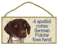 German Shorthair Pointer- A Spoiled Rotten-Lives Here Wood Sign/Plaque 5 X 10