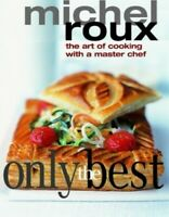 Only the Best: The Art of Cooking with a Master Chef by Roux, Michel Paperback