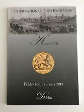 INTERNATIONAL COIN EXCHANGE AUCTION VIII FRIDAY FEB 20 2015 DUBLIN COIN CATALOG