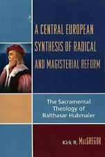 A Central European Synthesis of Radical and Magisterial Reform: The Sacramental