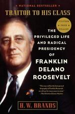 Traitor to His Class: The Privileged Life and Radical Presidency of Franklin De