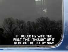If I killed my wife the first time I thought - out of jail funny decal / sticker