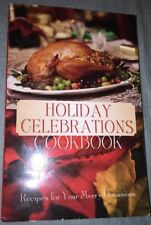 Holiday Celebrations Cookbook : Recipes for Your Merry Occasions (2003, PB)