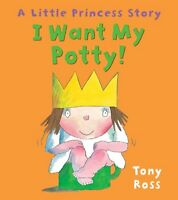 I Want My Potty! (Little Princess) by Tony Ross (Paperback) New Book