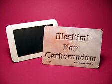"""Funny Fridge Magnet - """"Illegitimi Non Carborundum""""  - sku# 4112"""