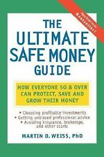 The Ultimate Safe Money Guide : How Everyone 50 and over Can Protect, Save an...