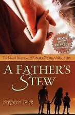 A Father's Stew-Balancing Family Work & Ministry; Stephen Beck, Christian Parent