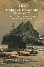 The Coldest Crucible: Arctic Exploration and American Culture (Paperback or Soft