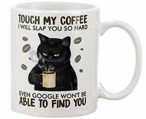 Touch My Coffee I Will Slap You So Hard Even Cat Coffee Mug Won't Be Able Hot