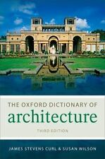 THE OXFORD DICTIONARY OF ARCHITECTURE - CURL, JAMES STEVENS/ WILSON, SUSAN (CON)