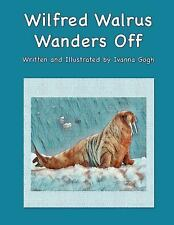 Wilfred Walrus Wanders Off by Ivanna Gogh (2017, Paperback)