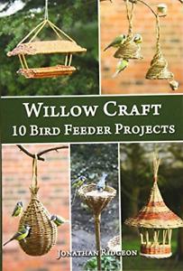 Willow Craft: 10 Bird Feeder Projects: Volume 4 Weaving & Basketry Series