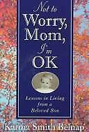 Not to Worry, Mom, I'm Okay: Lessons in Living from a Beloved Son