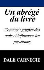 Un Abrege Du Livre: Comment Gagner Des Amis Et Influencer Les Personnes (French