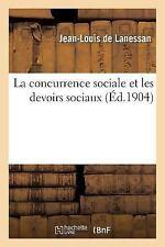 La Concurrence Sociale et les Devoirs Sociaux by De Lanessan-J-L (2016,...