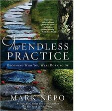 The Endless Practice: Becoming Who You Were Born to Be. *HARDCOVER* By MARK NEPO