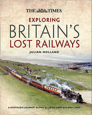"Exploring Britain's Lost Railways: A nostalgic journey... Julian Holland ""NEW"""
