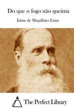 Do Que o Fogo Não Queima by Jaime de Magalhães Lima (2015, Paperback)
