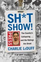 SH*TSHOW!: The Country's Collapsing . . . and the Ratings Are Great by LeDuff…