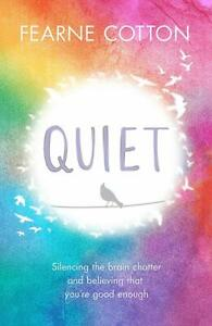 Quiet: Silencing the brain chatter and believing that you're good enough, Cotton