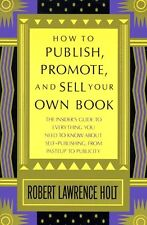 How to Publish, Promote, and Sell Your Own Book: T