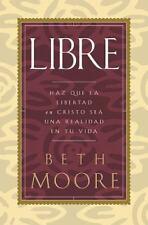 Libre: Haz Que LA Libertad En Cristo Sea Una Realidad En Tu Vida (Spanish Editio