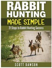 Rabbit Hunting Made Simple : 21 Steps to Rabbit Hunting Success: By Dawson, S.