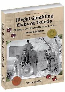 Illegal Gambling Clubs of Toledo (2nd Edition) 2017 Terry Shaffer
