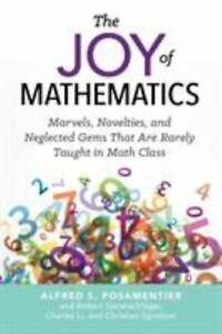 The Joy of Mathematics : Marvels, Novelties, and Neglected Gems That Are...