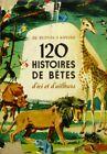 120 Histoires de bêtes d'ici et d'ailleurs - De Buffon à Kipling - ILL J POIRIER