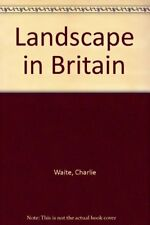 Landscape in Britain,Charlie Waite, Adam Nicolson