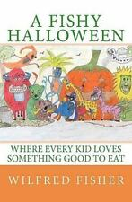 A Fishy Halloween : Where Every Kid Loves Something Good to Eat by Wilfred...