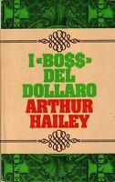"""I """"BOSS"""" DEL DOLLARO - ARTHUR HAILEY - CLUB DEGLI EDITORI 1975"""