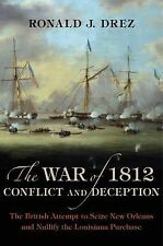 The War of 1812, Conflict and Deception : The British Attempt to Seize New...