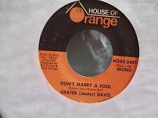 GEATER JEATER DAVIS HOUSE OF ORANGE SOUL 45 DONT MARRY A FOOL / SWEET WOMEN VG++