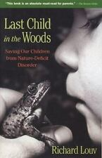 Last Child in the Woods : Saving Our Children from Nature-Deficit by Richard Lo…