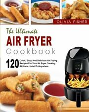Air Fryer Cookbook: The Ultimate Air Fryer Cookbook- 120 Quick, Easy, And Del...