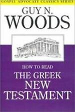 Classics Ser.: How to Read the Greek New Testament by Guy N. Woods (1998,...