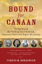 BOUND FOR CANAAN  THE EPIC STORY OF THE UNDERGROUND RAILROAD