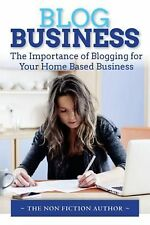 Blog Business: The Importance of Blogging for Your Home Based Business by The No