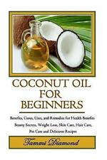 Coconut Oil for Beginners: Benefits, Cures, Uses, and Remedies for Health Benefi