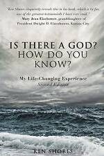 Is There a God? How do you know? by Ken Shores