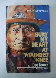 BURY MY HEART AT WOUNDED KNEE BY DEE BROWN (PAPERBACK) - FREE P&P