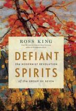 Defiant Spirits : The Modernist Revolution of the Group of Seven PB NICE