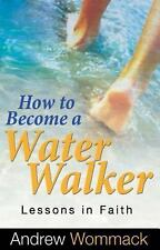 How to Become a Water Walker : Lessons in Faith by Andrew Wommack (2015,...
