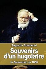 Souvenirs d'un Hugolâtre : La Génération De 1830 by Augustin Challamel (2016,...