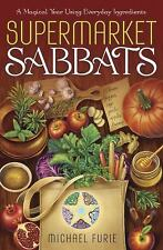 New, Supermarket Sabbats: A Magical Year Using Everyday Ingredients, Furie, Mich
