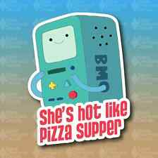 "BMO She's Hot Like Pizza Supper Adventure Time 5"" JDM Custom Vinyl Decal Sticker"